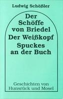 Ludwig Schössler: Der Schöffe von Briedel /Der Weisskopf /Spuckes an der Buch