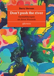 Don't push the river - Gestalttherapie an ihren Wurzeln