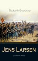 Elisabeth Goedicke: Jens Larsen (Historischer Roman)