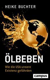 Ölbeben - Wie die USA unsere Existenz gefährden