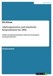 Adelsorganisation und ständische Korporationen bis 1806 - Stellte der Reichsständische Adel eine homogene Gemeinschaft dar?