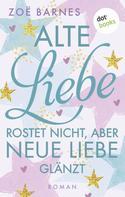 Zoë Barnes: Alte Liebe rostet nicht, aber neue Liebe glänzt ★★★