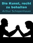 Arthur Schopenhauer: Die Kunst, recht zu behalten ★★★