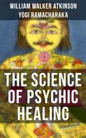 William Walker Atkinson: THE SCIENCE OF PSYCHIC HEALING