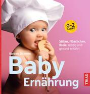 Baby-Ernährung - Stillen, Fläschchen, Breie: richtig und gesund ernährt