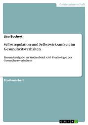 Selbstregulation und Selbstwirksamkeit im Gesundheitsverhalten - Einsendeaufgabe im Studienbrief v3.0 Psychologie des Gesundheitsverhaltens