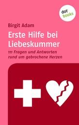 Erste Hilfe bei Liebeskummer - 111 Fragen und Antworten rund um gebrochene Herzen