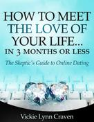 Vickie Lynn Craven: How to Meet the Love of Your Life Online in 3 Months or Less!