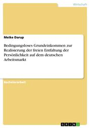 Bedingungsloses Grundeinkommen zur Realisierung der freien Entfaltung der Persönlichkeit auf dem deutschen Arbeitsmarkt