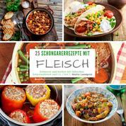 25 Schongarerrezepte mit Fleisch - Teil 1 - Schmoren und Kochen mit Hähnchen, Schweinefleisch und Co.
