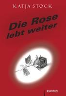 Katja Stock: Die Rose lebt weiter