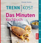 Trennkost - Das Minuten-Kochbuch - 160 Rezepte von 5 bis 60 Minuten