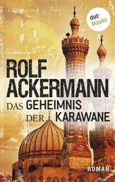 Das Geheimnis der Karawane - Roman