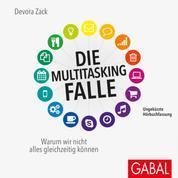 Die Multitasking-Falle - Warum wir nicht alles gleichzeitig können