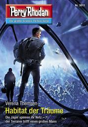 "Perry Rhodan 3011: Habitat der Träume - Perry Rhodan-Zyklus ""Mythos"""