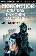 Art Norman: Moronthor und das Dämonen-Raumschiff: Moronthor 2