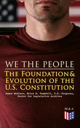 We the People: The Foundation & Evolution of the U.S. Constitution - The Formation of the Constitution, Debates of the Constitutional Convention of 1787, Constitutional Amendment Process & Actions by the U.S. Congress, Biographies of the Founding Fathers
