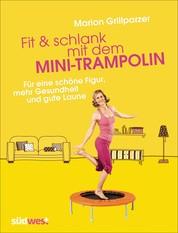 Fit & schlank mit dem Mini-Trampolin - Für eine schöne Figur, mehr Gesundheit und gute Laune