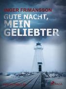 Inger Frimansson: Gute Nacht, mein Geliebter - Psychothriller
