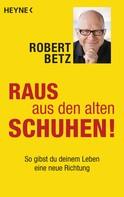 Robert Betz: Raus aus den alten Schuhen! ★★★★