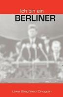 Uwe Siegfried Drogoin: Ich bin ein Berliner