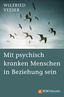 Wilfried Veeser: Mit psychisch kranken Menschen in Beziehung sein