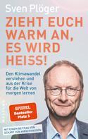 Sven Plöger: Zieht euch warm an, es wird heiß!