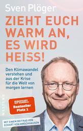 Zieht euch warm an, es wird heiß! - Den Klimawandel verstehen und aus der Krise für die Welt von morgen lernen