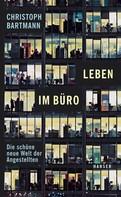 Christoph Bartmann: Leben im Büro ★★★