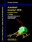 Christian Schlieder: Autodesk Inventor 2018 - Einsteiger-Tutorial