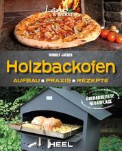 Holzbackofen - Aufbau - Praxis - Rezepte