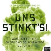 Uns stinkt's! - Was jetzt für eine zweite ökologische Wende zu tun ist