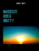 James Watt: Nordsee oder watt?