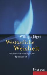 Westöstliche Weisheit - Visionen einer integralen Spiritualität