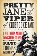 Paul Thomas Murphy: Pretty Jane and the Viper of Kidbrooke Lane