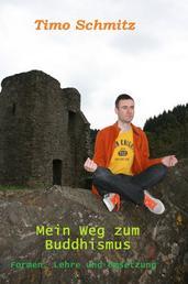 Mein Weg zum Buddhismus - Formen, Lehre und Umsetzung