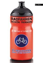 Radfahren schön trinken - 22 Geschichten rund um den Drahtesel