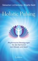 Sebastian Lichtenberg: Holistic Pulsing - Rhythmische Bewegungen für die Harmonie von Körper und Geist
