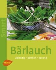 Bärlauch - Vielseitig, köstlich, gesund