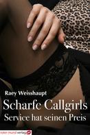 Raey Weishaupt: Scharfe Callgirls - Service hat seinen Preis