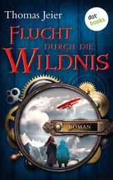 Flucht durch die Wildnis - Roman