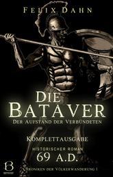 Die Bataver - Der Aufstand der Verbündeten. Komplettausgabe (Historischer Roman: 69 A.D.)