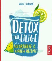 Detox für Eilige - Soforthilfe & Express-Rezepte