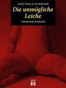 José Pablo Feinmann: Die unmögliche Leiche