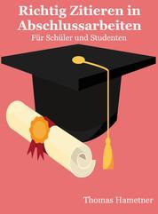 Richtig Zitieren in Abschlussarbeiten - Für Schüler und Studenten