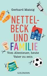 Nettelbeck und Familie - Vom Abenteuer, heute Vater zu sein