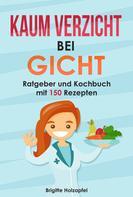 Brigitte Holzapfel: Kaum Verzicht bei Gicht: Gicht Kochbuch & Ratgeber