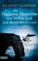 Ricardo Salvador: Wie Madame Hortense eine Million fand und damit verschwand ★★★