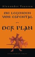 Alexander Vaassen: Die Legenden von Espental – Der Plan