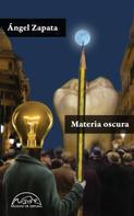 Ángel Zapata: Materia oscura